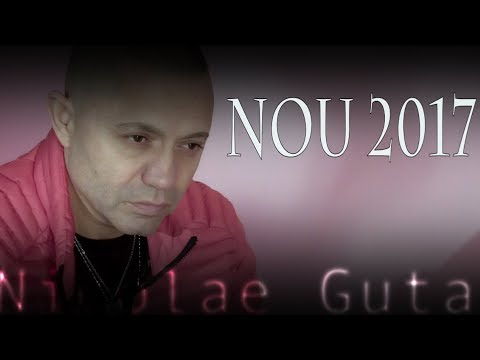 Nicolae Guta - Fir-ar mama ei de viata -  nou 2017
