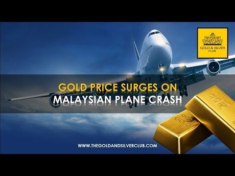 The Gold & Silver Club | Commodities Trading | 102 - Gold Price Surges On Malaysian Plane Crash