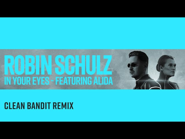 ROBIN SCHULZ FEAT. ALIDA - IN YOUR EYES [CLEAN BANDIT REMIX] (OFFICIAL AUDIO)