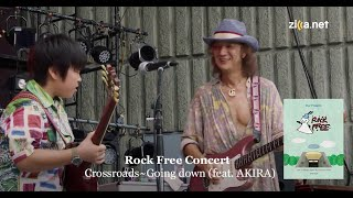 Rock Free Concert - Crossroads〜Going down(feat. AKIRA)