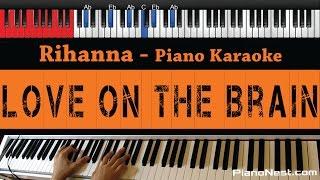 Rihanna - Love On The Brain - HIGHER Key (Piano Karaoke / Sing Along)