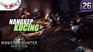 Nangkep Kucing | Monster Hunter World Indonesia #26
