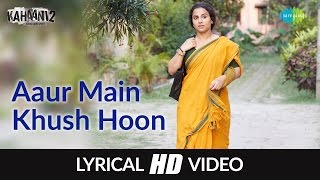 Aaur main khush hoon with Lyrics | Kahaani 2-Durga Rani Singh | Ash King | Vidya B, Arjun | Clinton