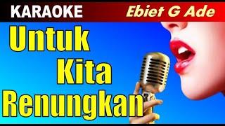 Karaoke - UNTUK KITA RENUNGKAN Ebiet G Ade - Lagu Pop Nostalgia Tembang Kenangan Lawas