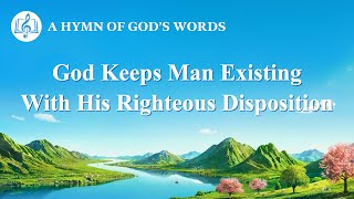 "2020 Praise Song | ""God Keeps Man Existing With His Righteous Disposition"""