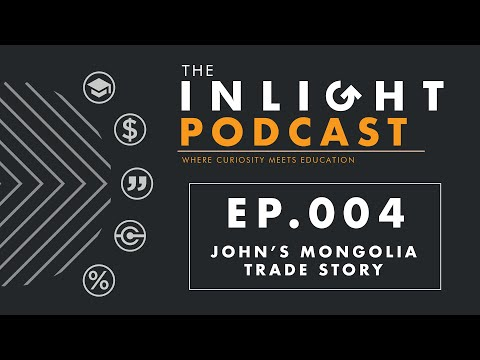 Podcast 004 - John's Mongolia Trade Story