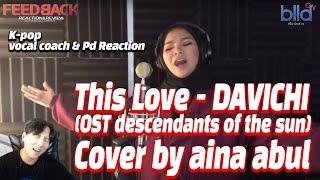 [ENG] K-pop Vocal Coach,Pd react to THIS LOVE - DAVICHI(OST DESCENDANTSOFTHESUN)Cover by Aina Abdul