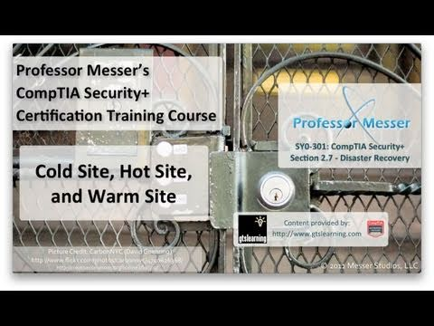 Cold Site, Hot Site, and Warm Site - CompTIA Security+ SY0-301: 2.7