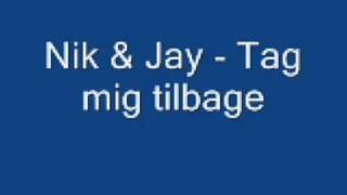 Nik & Jay - Tag mig tilbage