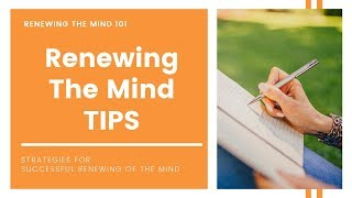 Renewing The Mind 101 Tips