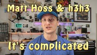 Matt Hoss & h3h3: It's complicated