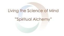 Living the Science of Mind Series | Spiritual Alchemy | Spirituality | Agape