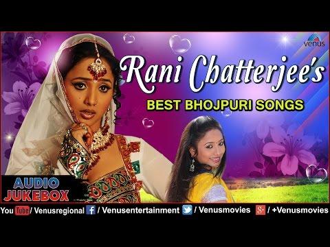 Rani Chatterjee : Best Bhojpuri Songs || Audio Jukebox