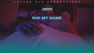 JIGGO - SAY MY NAME Prod. By Young Taylor [Official Video]