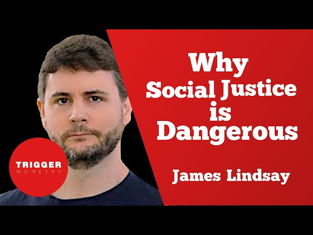 Why Social Justice is Dangerous - James Lindsay