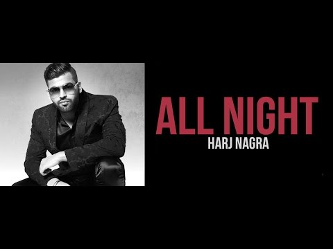 ALL NIGHT - OFFICIAL VIDEO - HARJ NAGRA (2016)