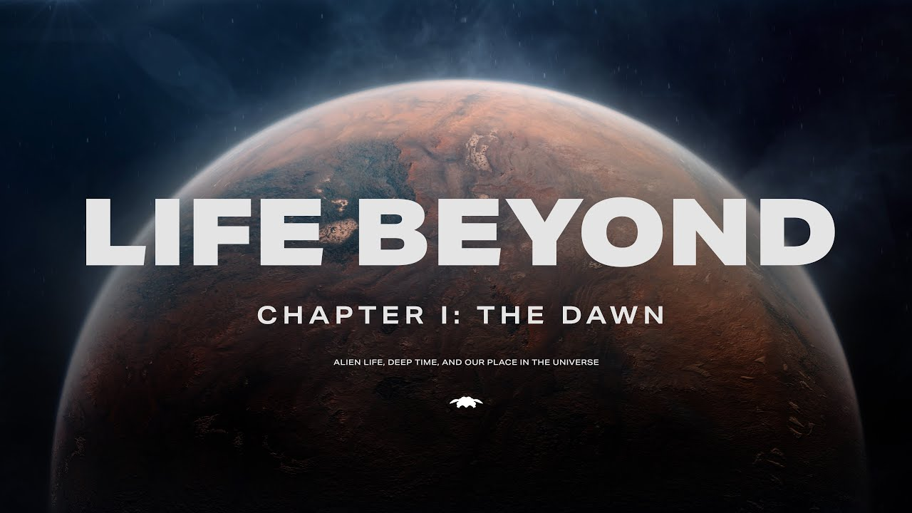 LIFE BEYOND:  Chapter 1. Alien life, deep time, and our place in cosmic history (4K)