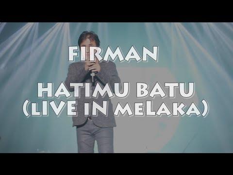 Firman - Hatimu Batu (LIVE IN MELAKA)