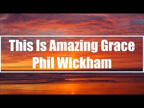 This Is Amazing Grace - Phil Wickham (Lyrics)