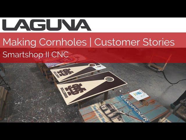 Making Cornhole Boards with Laguna's CNC Machines | Customer Stories