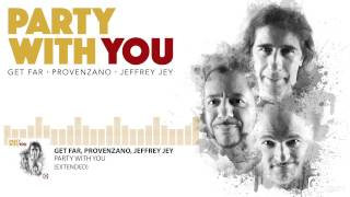GET FAR, PROVENZANO, JEFFREY JEY - Party With You (Extended)