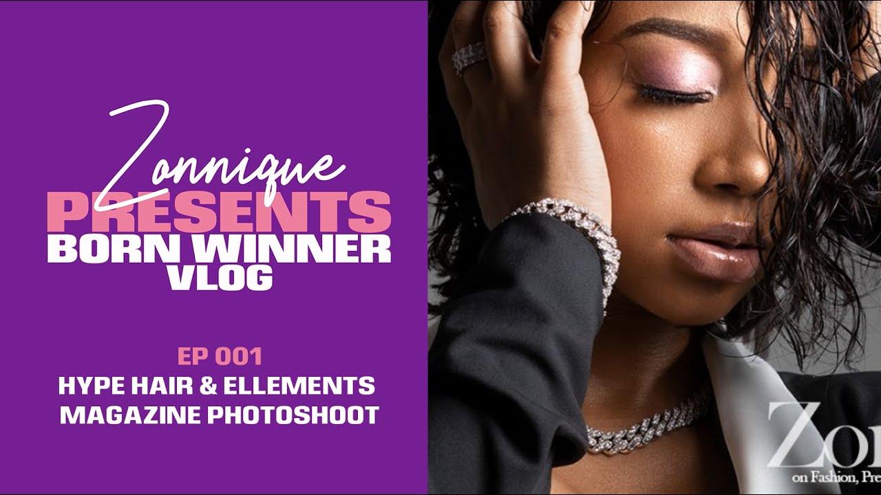 Zonnique presents 'Born Winner' VLOG | EP 001: Hype Hair & Elléments Mag Photoshoot