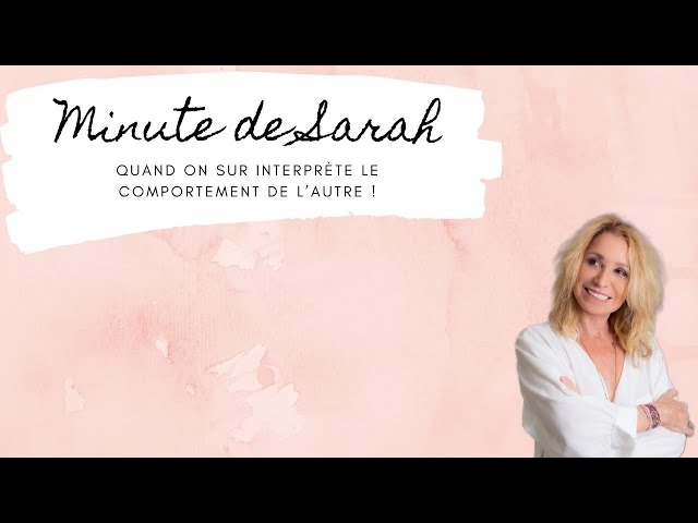 La minute de Sarah : quand on sur interprète le comportement de l'autre !