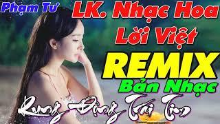 LK Nhạc REMIX - Những Ca Khúc NHẠC HOA LỜI VIỆT Rung Động Trái Tim - Liên Khúc Nhạc Sống Sôi Động PT