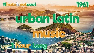 1 Hour Urban Latin music [hateisnotcool #1961]