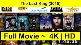 The Last King Full Length'MovIE 2015