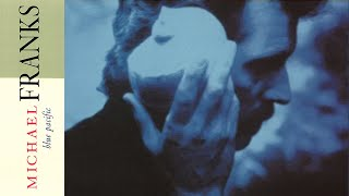 Michael Franks - Blue Pacific (with lyrics)
