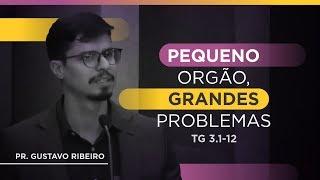 Pequeno orgão, grandes problemas - Tg 3:1-12 | Pr. Gustavo Ribeiro