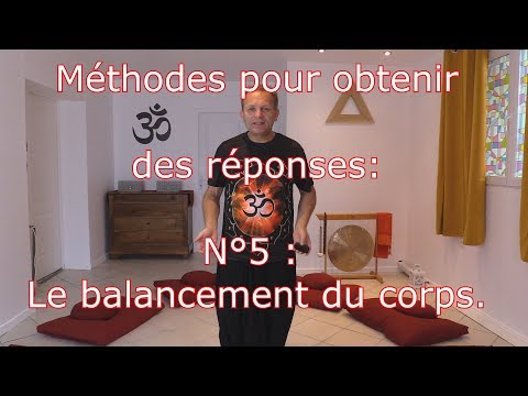 Méthodes Pour Obtenir Des Réponses: N° 5 : Le Balancement Du Corps
