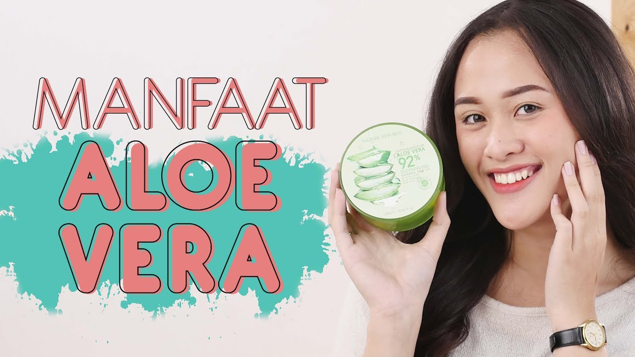 5 Manfaat Aloe Vera Gel Dan Cara Penggunaannya Untuk Wajah Dan Rambut Youtube