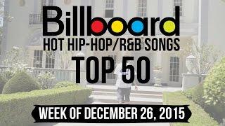 Top 50 - Billboard Hip-Hop/R&B Songs | Week of December 26, 2015
