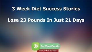 3 Week Diet Success Stories - Does The 3 Week Diet Plan Really Work? - 3 Week Diet By Brian Flatt