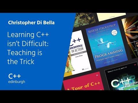 C++ Edinburgh: Christopher Di Bella — Learning C++ isn't Difficult, Teaching is the Trick