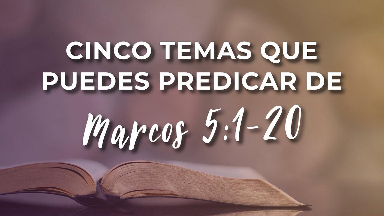 Cómo Preparar Un Sermón Cinco Temas Que Puedes Predicar De Marcos 5 1 20 Youtube