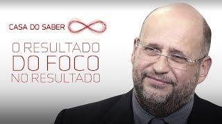 O resultado do foco no resultado   Clóvis de Barros Filho