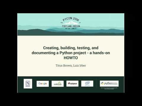 Creating, building, testing, and documenting a Python project - a hands-on HOWTO - PyCon 2016