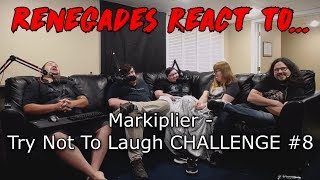 Renegades React to... Markiplier - Try Not to Laugh Challenge #8