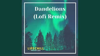 Dandelions (Lofi Remix)