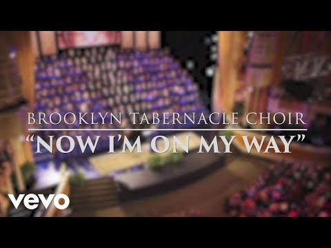 The Brooklyn Tabernacle Choir - Now I'm on My Way (Live Performance Video)