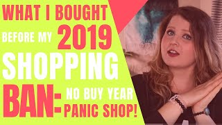 No Buy Year Panic Shop! What Did I Buy Before My Shopping Ban | No Buy 2019