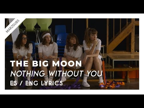 The Big Moon - Nothing Without You // Lyrics - Letra