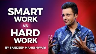 Smart Work vs Hard Work By Sandeep Maheshwari I Hindi