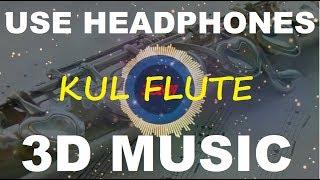 3D Kul Flute   DJ Kantik   Kul Original Remix   3D Music World   3D Bass Boosted