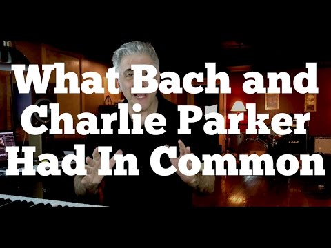 What Bach and Charlie Parker Had In Common