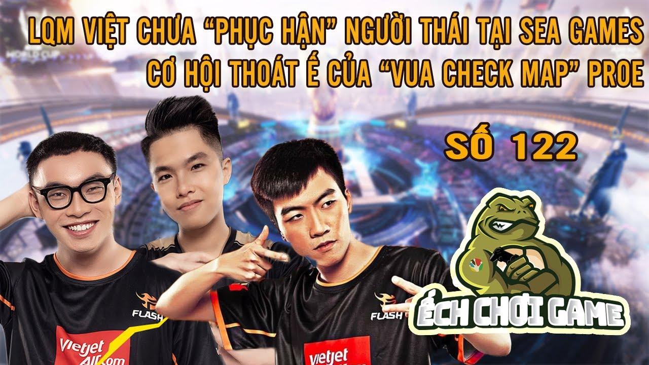 BẢN TIN ECG 122: LQM Việt chưa thể phục thù người Thái tại SEA Games?   ProE có cơ hội thoát ế?