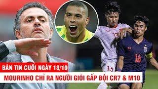 BẢN TIN CUỐI NGÀY 13/10 | Mourinho chỉ ra người giỏi gấp bội CR7 & M10 – U19 Thái run sợ vì U19 VN